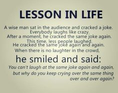 Lesson In Life. This Wise guy have a point there...