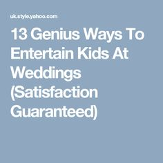 13 Genius Ways To Entertain Kids At Weddings (Satisfaction Guaranteed)