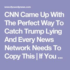 CNN Came Up With The Perfect Way To Catch Trump Lying And Every News Network Needs To Copy This | If You Only News