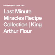 Last Minute Miracles Recipe Collection | King Arthur Flour