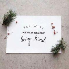 Never regret being kind
