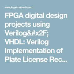FPGA digital design projects using Verilog/ VHDL: Verilog Implementation of Plate License Recognition on FPGA