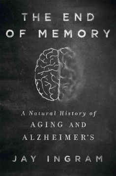 The end of memory : a natural history of aging and Alzheimer's