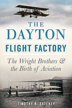 547e12b4752 The Dayton Flight Factory  The Wright Brothers   the Birth of Aviation ( OH)