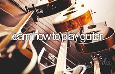 Learn How to Play Guitar / Bucket List Ideas / Before I Die The Bucket List, Bucket List Before I Die, Summer Bucket Lists, 2017 Goals Bucket Lists, College Bucket List, Fun Bucket, Only Play, One Day I Will, Life List