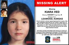 KIARA VED, Age Now: 6, Missing: 05/25/2011. Missing From LEAWOOD, KS. ANYONE HAVING INFORMATION SHOULD CONTACT: Leawood Police Department (Kansas) 1-913-642-5555.