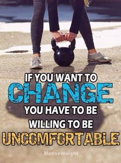 Be uncomfortable! Here's why-- http://www.senseiando.com/pain-injuries-are-good-for-you/