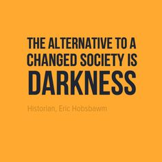 The alternative to a changed society is darkness. Facebook Followers, Facebook Feed, Human Behavior, Human Condition, Meaningful Quotes, Darkness, Insight, Alternative, Education