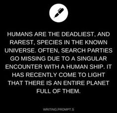 Humans are considered the pinnacle of earth's creations but they are also its destructors, and may be the ones to end it fully. Not writing, just sad basic fact. Humans are the worst