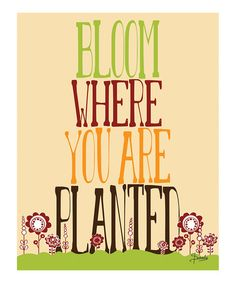 Take a look at this 'Bloom Where You Are Planted' Print by Parada Creations on #zulily today!