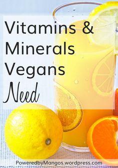 Vitamins and Minerals Vegans Need Click here now! https://poweredbymangos.wordpress.com/2017/06/19/vitamins-and-minerals-vegans-need/