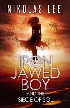 Nikolas Lee: The Iron-Jawed Boy and the Siege of Sol (Guardians of Illyria, #3) Read/Download PDF Epub Online