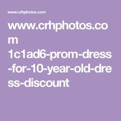 www.crhphotos.com 1c1ad6-prom-dress-for-10-year-old-dress-discount