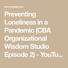 Preventing Loneliness in a Pandemic (CBA Organizational Wisdom Studio Episode 2) - YouTube