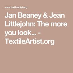 Jan Beaney & Jean Littlejohn: The more you look... - TextileArtist.org