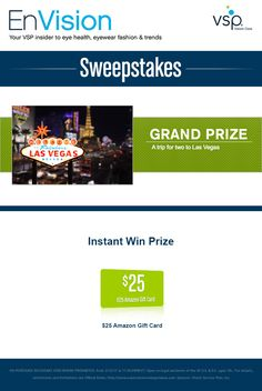 Enter VSP's EnVision Sweepstakes today for your chance to win a trip for two to Las Vegas. Also, play our Instant Win Game for your chance to win a $25 Amazon Gift Card! Be sure to come back daily to increase your chances to win.
