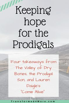 Dry Bones- Hope for the Prodigals - Transformed 4 Lauren Daigle Come Alive, Dry Bones Bible, Dry Bones Come Alive, Youth Ministry Lessons, Valley Of Dry Bones, Prodigal Child, Prayer For My Son, Bible Topics, Study Quotes