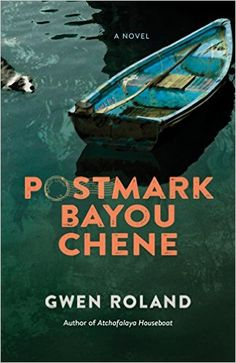 Postmark Bayou Chene: A Novel -  by Gwen Roland.  Have not read yet, but intend too - 5 stars - did read her Atchafalaya Houseboat, short but sweet, classic for remembering Louisiana
