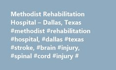 Methodist Rehabilitation Hospital – Dallas, Texas #methodist #rehabilitation #hospital, #dallas #texas #stroke, #brain #injury, #spinal #cord #injury # http://eritrea.remmont.com/methodist-rehabilitation-hospital-dallas-texas-methodist-rehabilitation-hospital-dallas-texas-stroke-brain-injury-spinal-cord-injury/  # Methodist Rehabilitation Hospital Inpatient and outpatient physical rehabilitation hospital in southwest Dallas Methodist Rehabilitation Hospital * is a 40-bed, comprehensive…