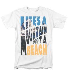 Life's a Mountain Not a Beach T-Shirt