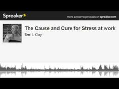 The Cause and Cure for Stress at work (made with Spreaker)