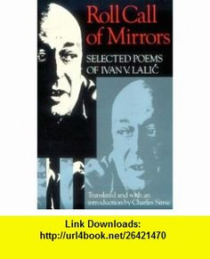 Roll Call of Mirrors Selected Poems of Ivan V. Lalic (Wesleyan Poetry in Translation) (9780819511522) Ivan V. Lalic, Charles Simic , ISBN-10: 0819511528  , ISBN-13: 978-0819511522 ,  , tutorials , pdf , ebook , torrent , downloads , rapidshare , filesonic , hotfile , megaupload , fileserve