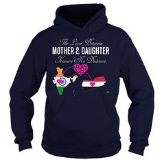 THE LOVE BETWEEN MOTHER AND ᗚ DAUGHTER - India YemenThe Love Between Mother and Daughter Knows No Distance. If You Are Born in India But Live In Yemen. This is Perfect Shirt For You And Your Mother.India