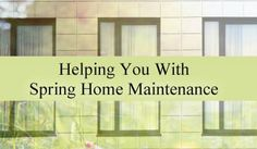 Helping You With Spring Home Maintenance - Warming temperatures signal the need to assess winter damage and undertake any necessary repairs. These home maintenance tips will help save you time and money by protecting your investment and making it a more enjoyable place to call home.