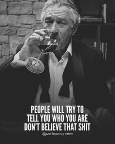 Even if they tell you're either good or bad, you are what you believe yourself to be. So believe in something great! #justbravequotes #robertdeniro #believe #believeinyourself #strong #quote #quotes #motivation #inspiration