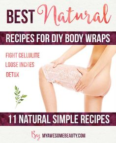 best homemade body wrap recipes that you can easily do at home for awesome results with cellulite, inches loss, detox and smooth skin. #bodywraps #recipes #natural