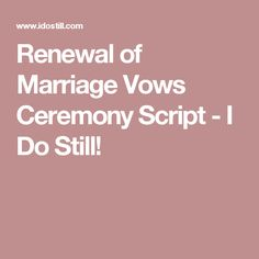Renewal of Marriage Vows Ceremony Script - I Do Still!