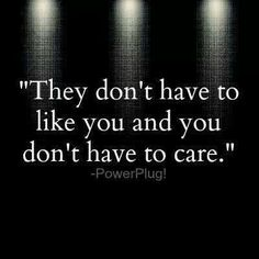I Don't Care If You Don't Like Me