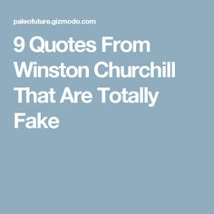 9 Quotes From Winston Churchill That Are Totally Fake Churchill Quotes, Winston Churchill, Fake Quotes, Famous Historical Figures, Critical Thinking, Teaching, Sayings, Lyrics, Education
