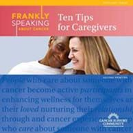 Frankly Speaking About Cancer: Ten Tips for Caregivers. Free information and materials.