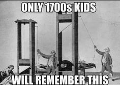 Morbid History - Only French Revolution kids will remember this.