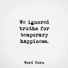 We ignored truth for temporary happiness