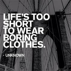 Life's too short to wear boring clothes. #express #quotes #pinspiration #fashion