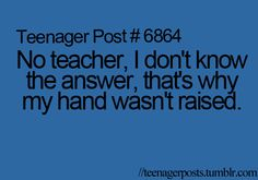 I can't stand when teachers do this If I had an answer, my hand would be in the air with everybody else's