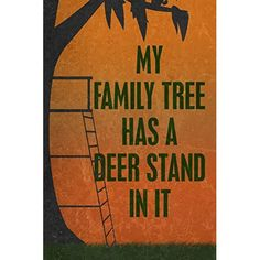 My Family Tree Has A Deer Stand In It Quote Picture Man Cave Wall Decoration Funny Humor Hunting Sign