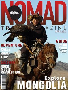 Explore Mongolia.  With a guide to planning your own adventure in the country!   Read the full edition in the digital magazine, free newsstand app! https://itunes.apple.com/us/app/digital-nomad-travel-magazine/id567469496?mt=8