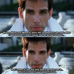 "Zoolander. ""I mean it like the way black people use it, which is more meaningful, I think"""