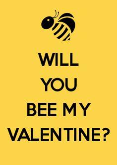WILL YOU BEE MY VALENTINE?