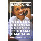 Barack, Inc.: Winning Business Lessons of the Obama Campaign (Hardcover)By Barry Libert