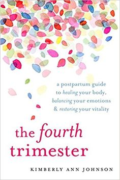 The Fourth Trimester: A Postpartum Guide to Healing Your Body, Balancing Your Emotions & Restoring Your Vitality by Kimberly Ann Johnson Kimberly Johnson, Kimberly Ann, Pregnancy Books, First Pregnancy, 4th Trimester, Thing 1, Postpartum Care, Baby Care Tips, Before Baby