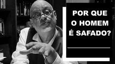 Por que o homem é safado? - Luiz Felipe Pondé