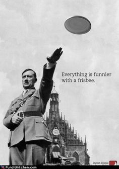 People love to compare others to Hitler, but now I will always think FRISBEE!
