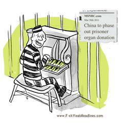 boy, Chinese prison is gonna be much less joyous. letting people donate their organs to the inmates was really a win win.