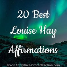 The 20 Best Louise Hay Affirmations - ApplytheLawofAttraction.com
