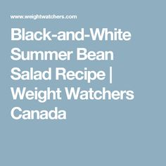 Black-and-White Summer Bean Salad Recipe | Weight Watchers Canada
