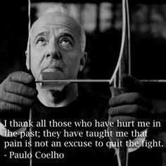 Doy gracias a todos los que hirieron en el pasado: ellos me han enseñado que el dolor no es una excusa para abandonar la lucha.